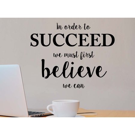 In order to succeed we must first believe we can religious motivational funny inspirational vinyl quote saying office wall art lettering sign room decor