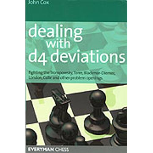 Dealing With D4 Deviations: Fighting The Trompowsky, Torre, Blackmar-diemer, Stonewall, Colle And Other Problem Openings