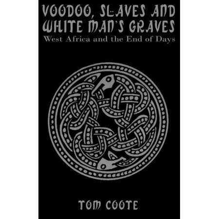 Voodoo  Slaves And White Mans Graves  West Africa And The End Of Days