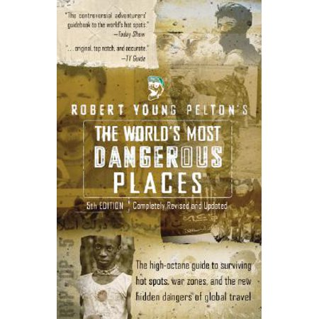 Robert Young Pelton's the World's Most Dangerous (10 Most Dangerous Places In The World)