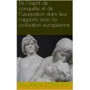 De lesprit de conqute et de lusurpation dans leur rapports avec la civilisation europenne - eBook