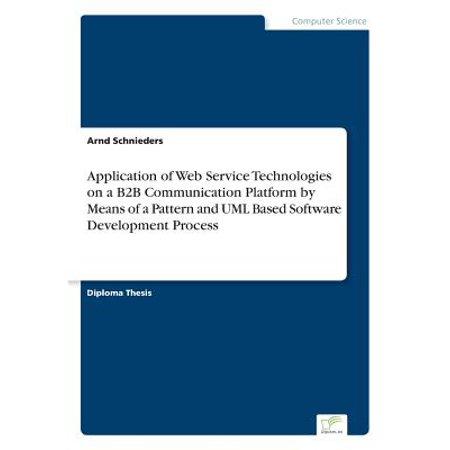 Application of Web Service Technologies on a B2B Communication Platform by Means of a Pattern and UML Based Software Development (Best Platform For Web Application Development)
