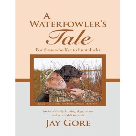 A Waterfowler's Tale: For Those Who Like to Hunt Ducks: Stories of Family, Hunting, Dogs, Decoys and Other Odds and Ends - eBook thumbnail