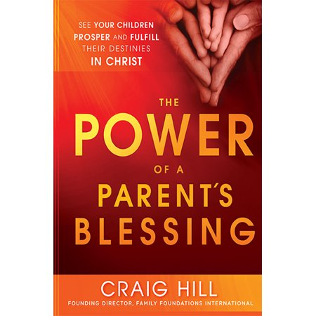 The Power of a Parent's Blessing : See Your Children Prosper and Fulfill Their Destinies in Christ](Jesus And Children)