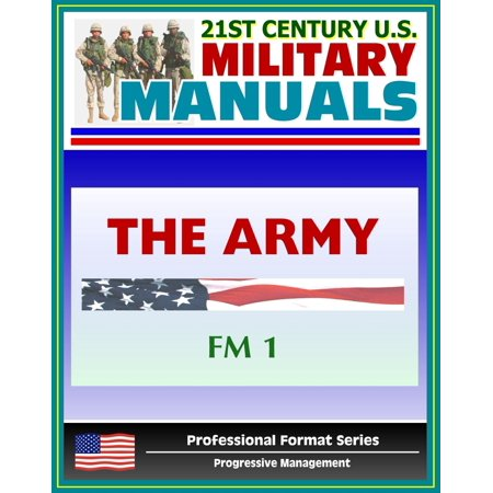 21st Century U.S. Military Manuals: The Army Field Manual (FM 1) The Soldier's Creed, The Army and the Profession of Arms, Army Organization (Professional Format Series) -