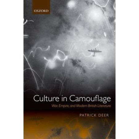 Culture in Camouflage: War, Empire, and Modern British Literature