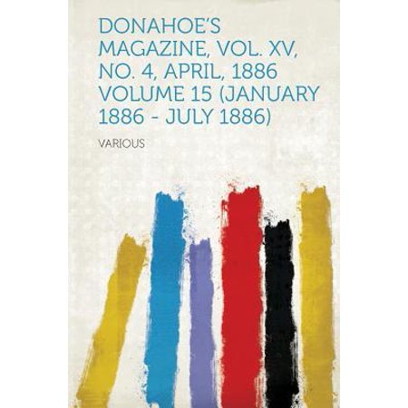Donahoe's Magazine, Vol. XV, No. 4, April, 1886 Volume 15 (January 1886 - July 1886)