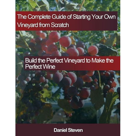 Wine Labels Make Your Own (The Complete Guide of Starting Your Own Vineyard from Scratch: Build the Perfect Vineyard to Make the Perfect Wine -)