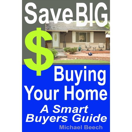 Save BIG $$$ Buying Your Home, A Smart Buyer Guide - eBook