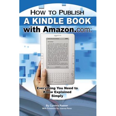 How to Publish a Kindle Book with Amazon.com - eBook Whether youre publishing your first book for the Kindle or your 10th, How to Publish a Kindle Book With Amazon.com: Everything You Need to Know Explained Simply is a fantastic resource. In it, Cynthia Reeser presents a thorough and honest picture of what is necessary for authors to sell online in todays world of publishing.