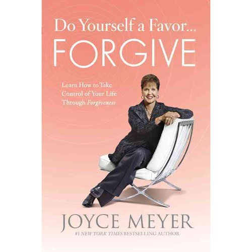Do Yourself a Favor--Forgive: Learn How to Take Control of Your Life Through Forgiveness