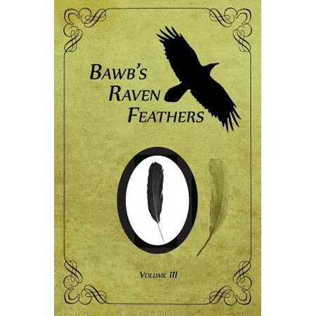 Bawb's Raven Feathers Volume III : Reflections on the Simple Things in