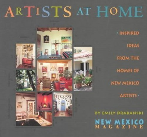 Artists at Home: Inspired Ideas from the Homes of New Mexico Artists
