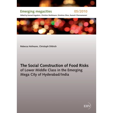 The Social Construction of Food Risks of Lower Middle Class in the Emerging Mega City of Hyderabad/ India - 5/2010 - (Only Store In Hyderabad)