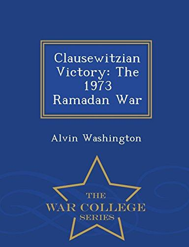 Clausewitzian Victory: The 1973 Ramadan War War College Series