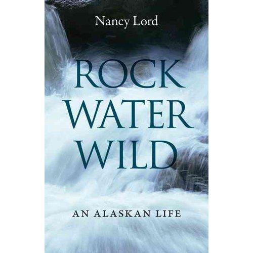 Rock, Water, Wild: An Alaskan Life