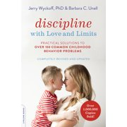 Discipline with Love and Limits : Practical Solutions to Over 100 Common Childhood Behavior Problems