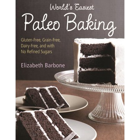 World's Easiest Paleo Baking : Beloved Treats Made Gluten-Free, Grain-Free, Dairy-Free, and with No Refined Sugars