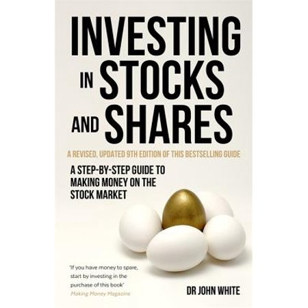 Investing in Stocks and Shares, 9th Edition : A step-by-step guide to making money on the stock market