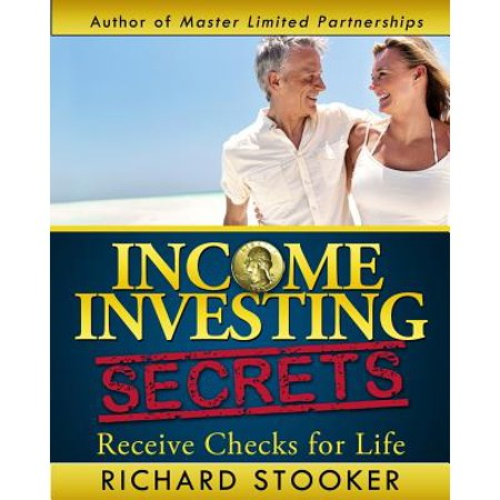 Income Investing Secrets : How to Receive Ever-Growing Dividend and Interest Checks, Safeguard Your Portfolio and Retire