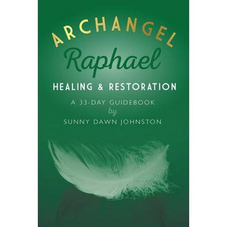Archangel Raphael: Healing & Restoration: A 33-Day Guidebook by