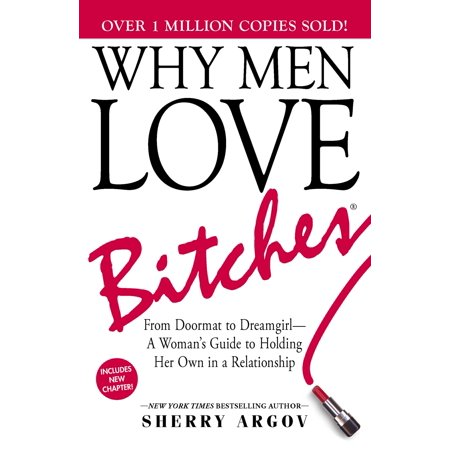 Guide Mats - Why Men Love Bitches : From Doormat to Dreamgirl—A Woman's Guide to Holding Her Own in a Relationship