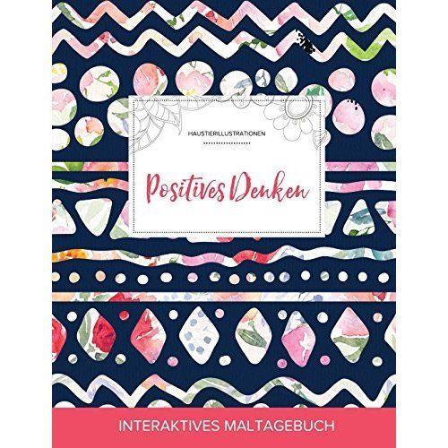Maltagebuch Fur Erwachsene : Positives Denken (Haustierillustrationen, Tribalblumen)