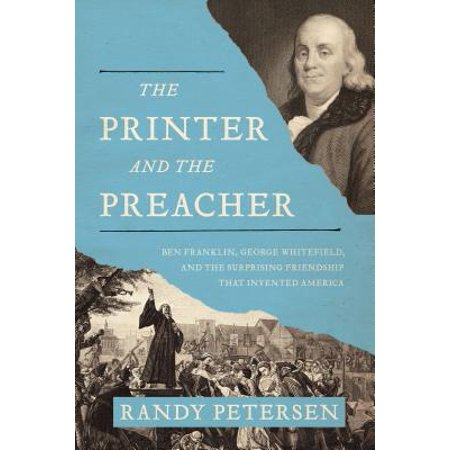 The Printer and the Preacher : Ben Franklin, George Whitefield, and the Surprising Friendship That Invented America - Ben Franklin Kids