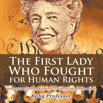 The First Lady Who Fought for Human Rights - Biography of Eleanor Roosevelt Children's Biography Books (Paperback)