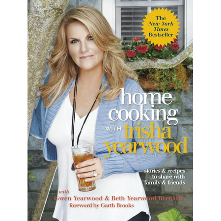 Home Cooking with Trisha Yearwood : Stories and Recipes to Share with Family and