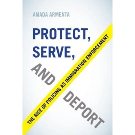 Protect  Serve  And Deport   The Rise Of Policing As Immigration Enforcement