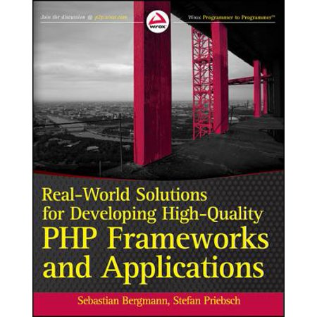 Real-World Solutions for Developing High-Quality PHP Frameworks and Applications -