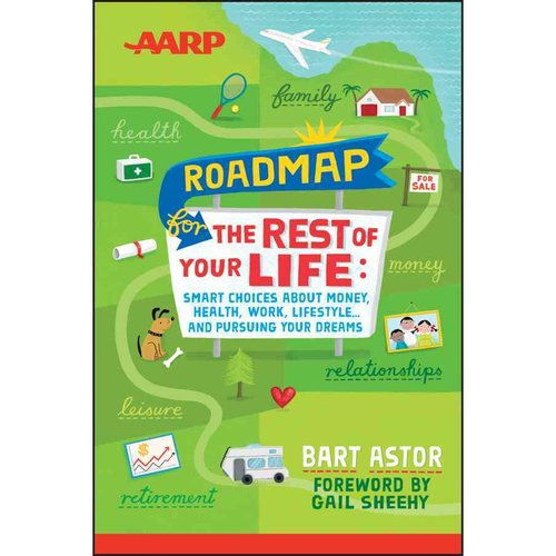 AARP Roadmap for the Rest of Your Life: Smart Choices About Money, Health, Work, Lifestyle... and Pursuing Your Dreams