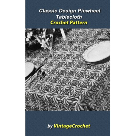 Pinwheel Design (Classic Design Pinwheel Tablecloth Crochet Pattern - eBook)