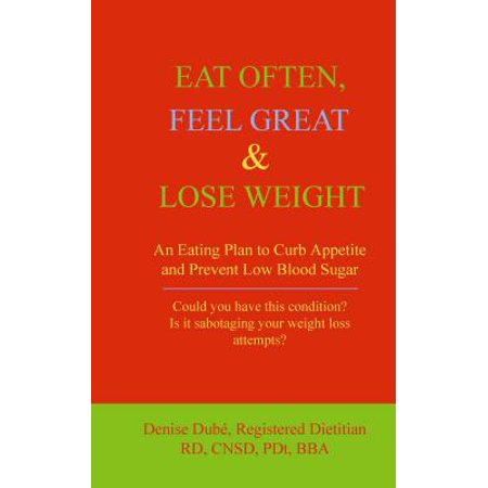 EAT OFTEN, FEEL GREAT & LOSE WEIGHT: An Eating Plan to Curb Appetite and Prevent Low Blood Sugar -