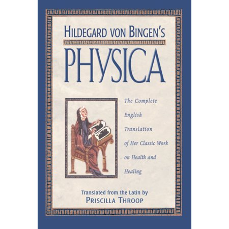 Hildegard von Bingen's Physica : The Complete English Translation of Her Classic Work on Health and
