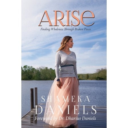 Arise : Finding Healing Through Broken Pieces (A Broken Bone Heals Through The Process Of)