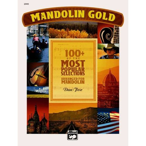 Mandolin Gold: 100+ of the Most Popular Selections Arranged for Mandolin by Fox, Dan