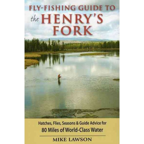 Fly-Fishing Guide to the Henry's Fork
