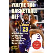 You're the Basketball Ref : Mind-Boggling Questions to Test Your Basketball Knowledge