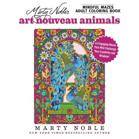 Marty Noble's Mindful Mazes Adult Coloring Book: Art Nouveau Animals : 48 Engaging Mazes That Will Challenge Your Creativity and Wisdom!