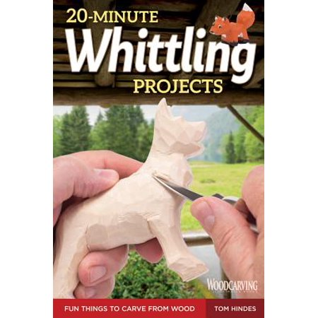 20-Minute Whittling Projects : Fun Things to Carve from