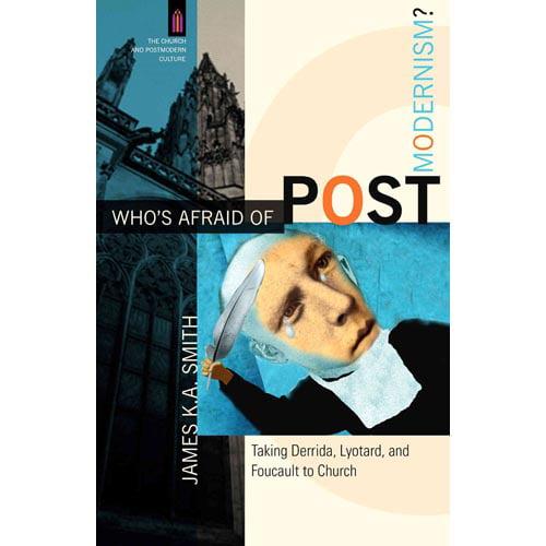Who's Afraid of Postmodernism?: Taking Derrida, Lyotard, And Foucault to Church