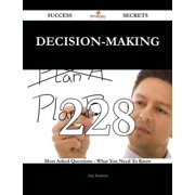 Decision-making 228 Success Secrets - 228 Most Asked Questions On Decision-making - What You Need To Know - eBook