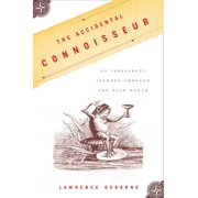 The Accidental Connoisseur : An Irreverent Journey Through the Wine World