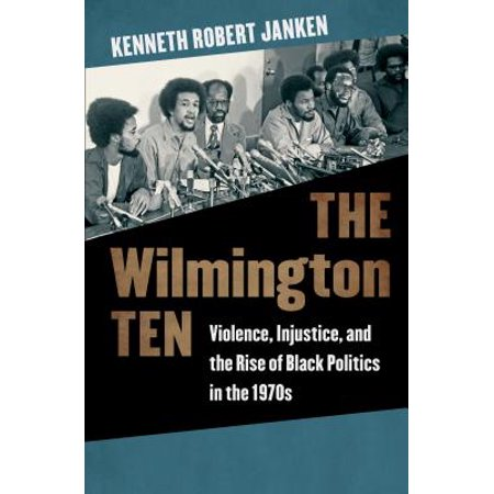 The Wilmington Ten : Violence, Injustice, and the Rise of Black Politics in the 1970s - City Of Wilmington Jobs