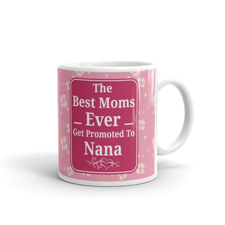 The Best Moms Ever Promoted To Nana Coffee Tea Ceramic Mug Office Work Cup (Best Work At Home Jobs For Moms 2019)