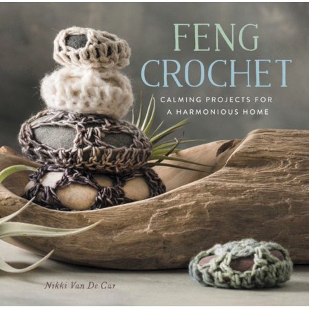 Feng Crochet : Calming Projects for a Harmonious Home - Earth Day Art Projects