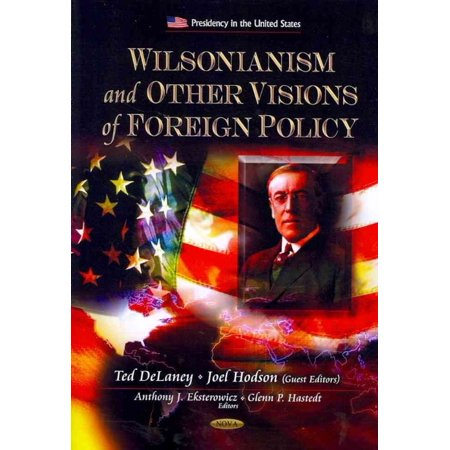 WILSONIANISM AND OTHER VISIONS OF FOREIGN POLICY