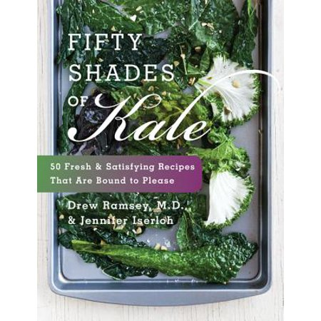 Drew Wine (Fifty Shades of Kale : 50 Fresh and Satisfying Recipes That Are Bound to Please)